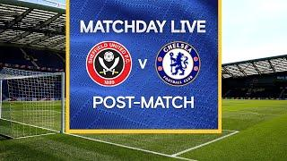Matchday Live: Sheffield Utd v Chelsea | Post-Match | Premier League Matchday
