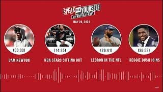 Cam Newton, NBA, LeBron in the NFL, Reggie Bush joins (5.26.20) | SPEAK FOR YOURSELF Audio Podcast