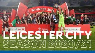 Leicester City | 2020/21 Season Montage | European Qualification & FA Cup Glory