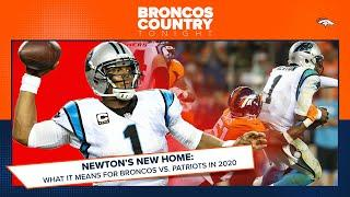Newton's new home: What it means for Broncos vs. Patriots this year | Broncos Country Tonight