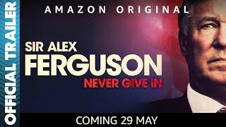 Sir Alex Ferguson: Never Give In   Official Trailer