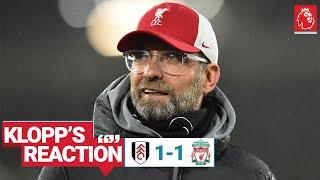 Klopp's Reaction: 'First 30 we could have lost, next 60 we should have won' | Fulham vs Liverpool