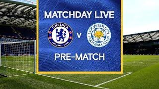 Matchday Live: Chelsea v Leicester   Pre-Match   Premier League Matchday