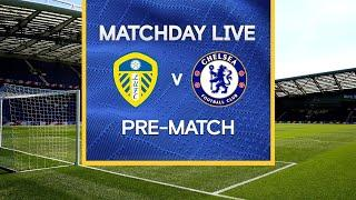 Matchday Live: Leeds v Chelsea | Pre-Match | Premier League Matchday