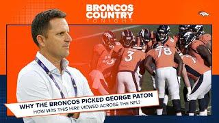 What led the Broncos to hire George Paton as general manager? | Broncos Country Tonight