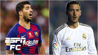Will Barcelona's Luis Suarez or Real Madrid's Eden Hazard have a bigger impact? | ESPN FC