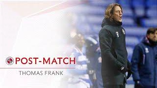 """POST-MATCH   Thomas Frank on Reading   """"We are pleased to be in this position but it doesn't matter"""""""