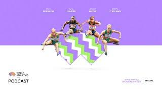Gail Devers, Sally Pearson, Joanna Hayes and Derval O'Rourke | World Athletics Podcast