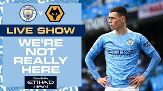 MAN CITY v WOLVES | PREMIER LEAGUE | WE'RE NOT REALLY HERE