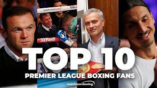 Top 10 Premier League fight fans at Matchroom Boxing events