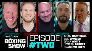 The BT Sport Boxing Show episode TWO | Dana White, Joseph Parker, Frank Warren, Ben Davison