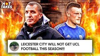 Leicester City WON'T Finish In The Top 4 This Season Because…  | #HotTakes