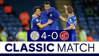 Foxes Put Four Past Fleetwood | Leicester City 4 Fleetwood Town 0 | Classic Matches