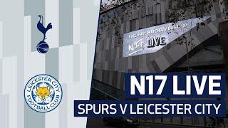 N17 LIVE | SPURS 0-2 LEICESTER CITY | POST-MATCH REACTION
