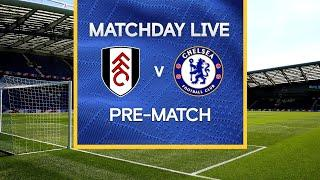 Matchday Live: Fulham v Chelsea | Pre-Match | Premier League Matchday