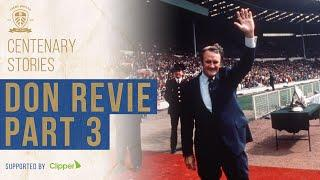 Leeds United Centenary Stories: Don Revie - Our greatest manager - Part 3