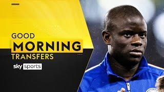 Should Chelsea keep or sell N'Golo Kante? | Good Morning Transfers