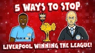5 Ways To Stop LIVERPOOL ... winning the league!