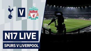 N17 LIVE | SPURS V LIVERPOOL | PRE-MATCH BUILD-UP