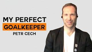 Which players make up Petr Cech's perfect goalkeeper? | My Perfect Goalkeeper