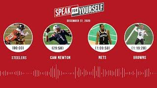 Steelers, Cam Newton, Nets, Browns (12.22.20) | SPEAK FOR YOURSELF Audio Podcast