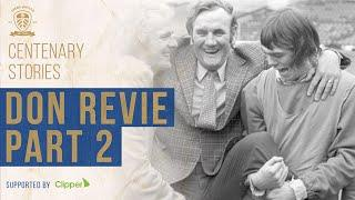 Leeds United Centenary Stories: Don Revie - Our greatest manager - Part 2