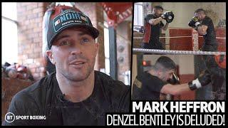 """He's deluded!"" Mark Heffron can't wait to set Denzel Bentley straight!"