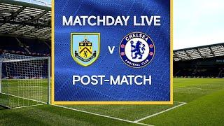 Matchday Live: Burnley v Chelsea | Post-Match | Premier League Matchday