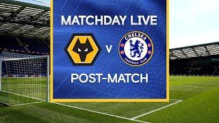 Matchday Live: Wolves v Chelsea | Post-Match | Premier League Matchday