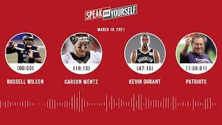 Russell Wilson, Carson Wentz, Kevin Durant, Patriots (3.18.21) | SPEAK FOR YOURSELF Audio Podcast