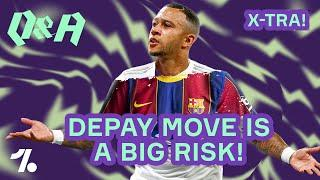 Why Depay to Barcelona is a RISKY MOVE!  Q&A X-Tra