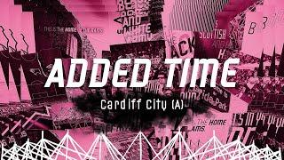 ADDED TIME I Cardiff City (A)